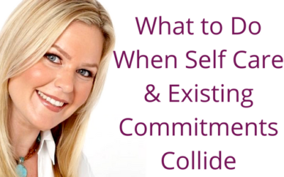 Episode 043: What to Do When Self Care & Existing Commitments Collide