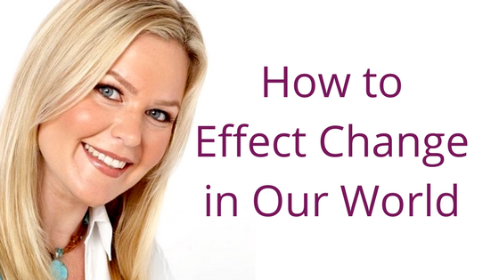Episode 070: How to Effect Change in Our World