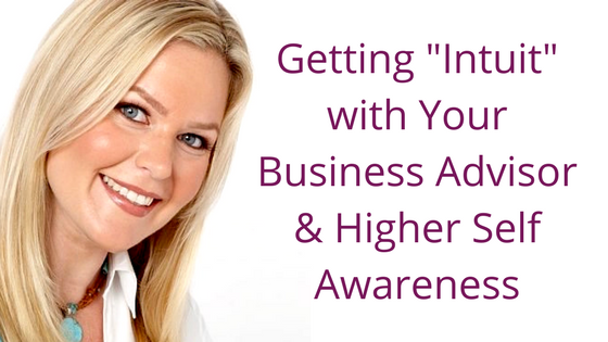 "Episode 057: Getting ""Intuit"" with Your Business Advisor & Higher Self Awareness"